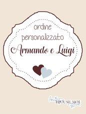 ordine personalizzato per Armando e Luigi
