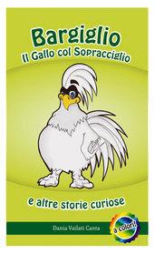 BARGIGLIO IL GALLO COL SOPRACCIGLIO E ALTRE STORIE CURIOSE