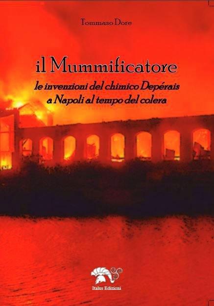IL MUMMIFICATORE  Le invenzioni del chimico Depérais a Napoli al tempo del colera