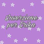 Inserzione personalizzata per Erika