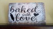 """DECORAZIONE IN LEGNO """"BAKED WITH LOVE"""""""