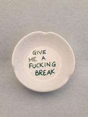 "Posacenere ceramica ""Give me a Fucking break"""