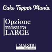 Upgrade misura LARGE cake topper  - I Maestri Made in Italy