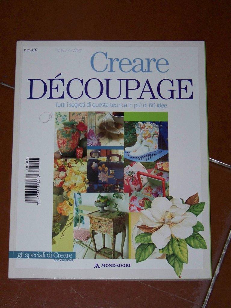 Creare Decoupage - tutti i segreti di questa tecnica in più di 60 idee