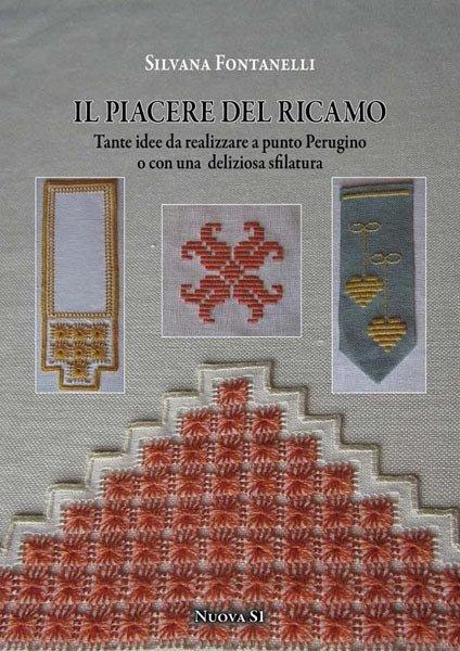Silvana Fontanelli, Il piacere del ricamo - Tante idee a punto Perugino o con una deliziosa sfilatura
