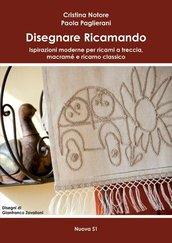 Notore - Paglierani, Disegnare Ricamando. Ispirazioni moderne per ricami a treccia, macramé e ricamo classico
