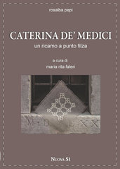 Rosalba Pepi - Caterina de' Medici - Un ricamo a punto filza