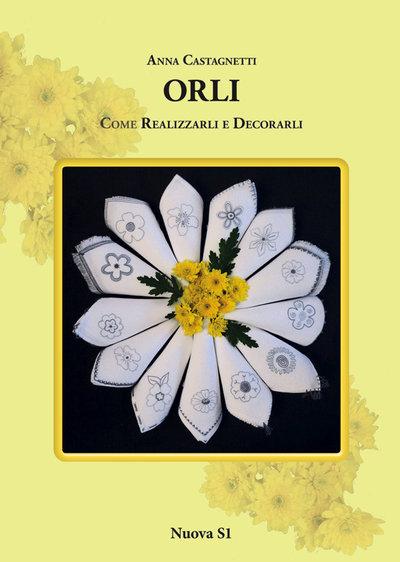 Anna Castagnetti, Orli - Come realizzarli e decorarli