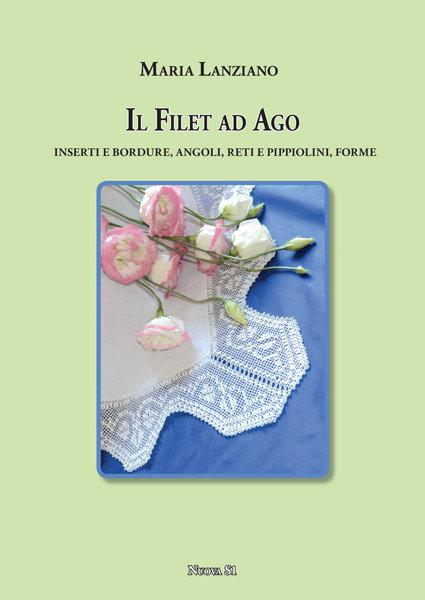 Maria Lanziano, Il Filet ad Ago - Inserti e bordure, angoli, reti e pippiolini, forme
