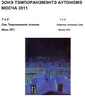 T.A.Z.   Zone Temporaneamente Autonome  MOSCOW 2011