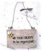 TOO BUSY TO BE ORGANIZED - Targa legno