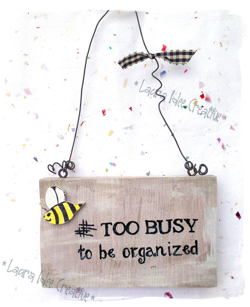TOO BUSY TO BE ORGANIZED - Targa legno
