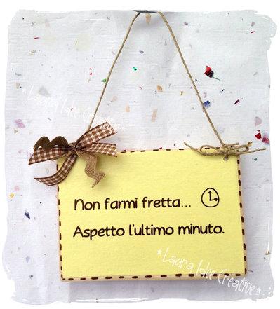 Mini cartello in legno  NON FARMI FRETTA...