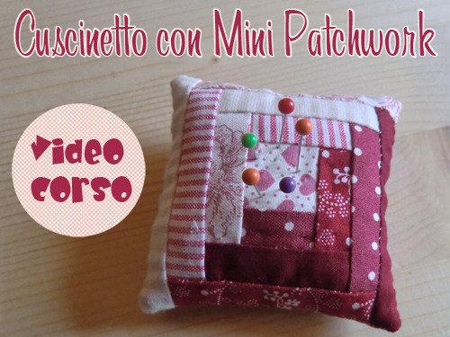 """Video Corso """"Cuscinetto con Mini Patchwork"""""""