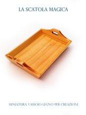 Miniatura vassoio legno per creazioni