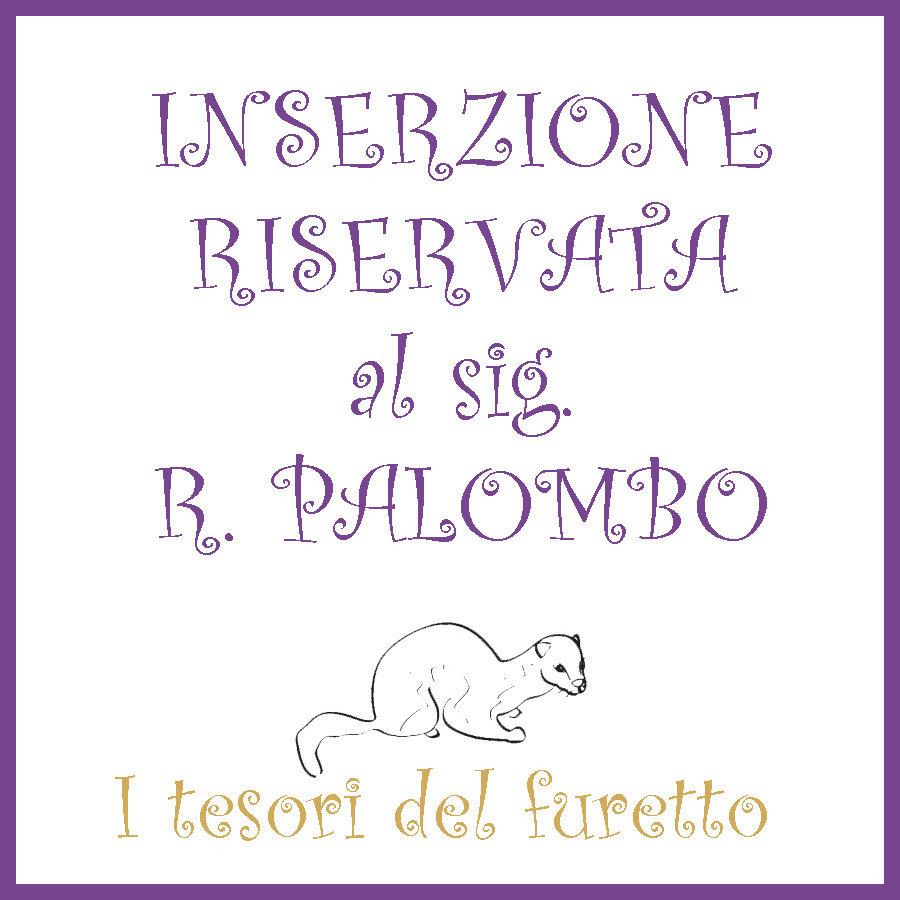 INSERZIONE RISERVATA AL SIG  R. PALOMBO