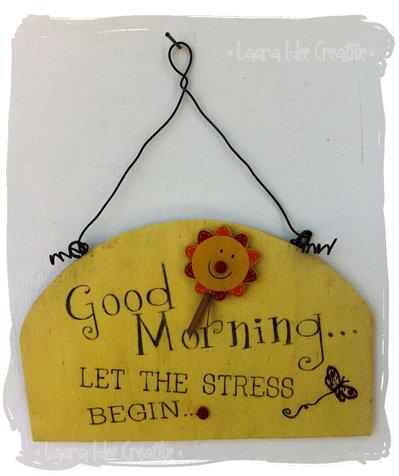 "Targa in legno "" Good Morning : let the stress begin"""