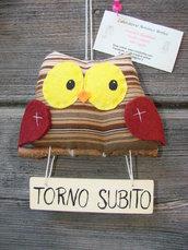 CARTELLO TARGA TORNO SUBITO GUFO IN TESSUTO ORIGINALE DECORO CASA BAR NEGOZIO ARTIGIANALE