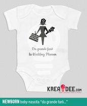 Body neonata - Da grande farò la WEDDING PLANNER