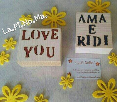 "Mini messaggi pirografati ""AMA E RIDI"" & ""I LOVE YOU"""