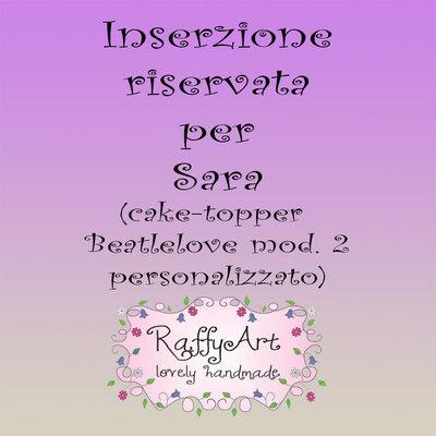"""INSERZIONE RISERVATA PER SARA - Cake topper matrimonio """"Beatlelove (mod. 2)"""" (personalizzabile)"""