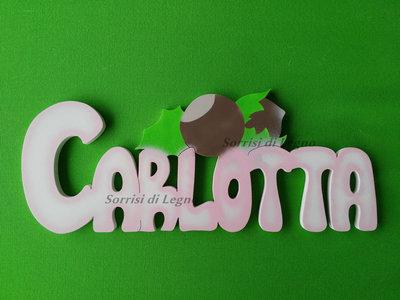 Scritta in legno, nome Carlotta con nocciolina per cameretta
