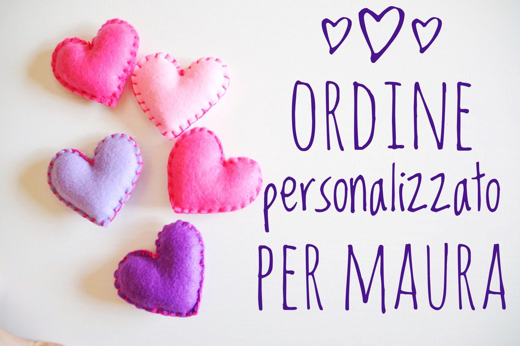 Ordine personalizzato per Maura